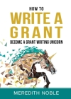 How to Write a Grant: Become a Grant Writing Unicorn Cover Image