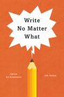 Write No Matter What: Advice for Academics (Chicago Guides to Writing, Editing, and Publishing) Cover Image