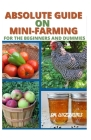 Absolute Guide on Mini-Farming: Absolute Guide on Mini-Farming for the Beginners and Dummies Cover Image