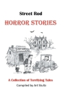 Street Rod Horror Stories: A Collection of Terrifying Tales Cover Image