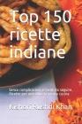 Top 150 ricette indiane: Sofisticate formule, facili ed economiche da seguire, per un pasto sano e sostenibile Cover Image