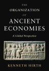 The Organization of Ancient Economies: A Global Perspective Cover Image