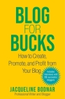 Blog for Bucks: How to Create, Promote, and Profit from Your Blog Cover Image