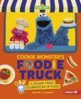 Cookie Monster's Foodie Truck: A Sesame Street Celebration of Food Cover Image