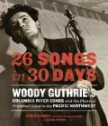 26 Songs in 30 Days: Woody Guthrie's Columbia River Songs and the Planned Promised Land in the Pacific Northwest Cover Image