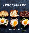 Sunny-Side Up: More Than 100 Breakfast & Brunch Recipes from the Essential Egg to the Perfect  Pastry: A Cookbook Cover Image