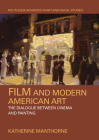 Film and Modern American Art: The Dialogue Between Cinema and Painting (Routledge Advances in Art and Visual Studies) Cover Image