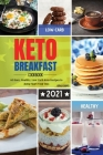 Keto Breakfast Cookbook 2021: 60 Easy, Healthy, Low-Carb Keto Recipes to Jump-Start Your Day. Cover Image