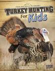 Turkey Hunting for Kids (Into the Great Outdoors) Cover Image
