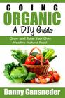 Going Organic: A DIY Guide: Grow and Raise Your Own Healthy Natural Food Cover Image