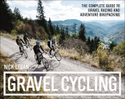 Gravel Cycling: The Complete Guide to Gravel Racing and Adventure Bikepacking Cover Image