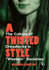 A Twisted Style: The Culture of Dreadlocks in