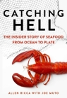 Catching Hell: The Insider Story of Seafood from Ocean to Plate Cover Image
