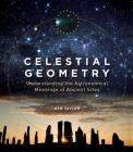 Celestial Geometry: Understanding the Astronomical Meanings of Ancient Sites Cover Image