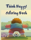 Think Happy! Coloring Book: Craft, Pattern, Color for Kids 61 Playful Art Activities with Robots, Number 1-10, Circus, Children and Mermaids for K Cover Image