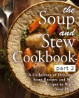 The Soup and Stew Cookbook 2: A Collection of Delicious Soup Recipes and Stew Recipes to Warm Your Heart (2nd Edition) Cover Image