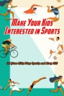 Make Your Kids Interested in Sports: Let Your Kids Play Sports and Keep Fit!: Kids Sports Activities Cover Image