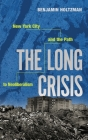 The Long Crisis: New York City and the Path to Neoliberalism Cover Image