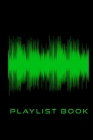Playlist Book: Playlist Book for DJs, Musicians, and Music Lovers (Green on Black) Cover Image