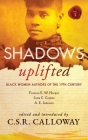 Shadows Uplifted Volume I: Black Women Authors of 19th Century American Fiction Cover Image