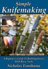 Simple Knifemaking: A Beginner's Guide to Building Knives with Basic Tools Cover Image