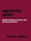 Unexpected Money: Expert Problem Solving And Decision Making Cover Image
