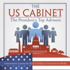 The US Cabinet: The President's Top Advisors - Government Lessons for Kids - Children's Government Books Cover Image