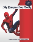 My Composition Book: SPIDERMAN Themed Draw and Write Composition Book for Kids Cover Image