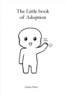 The Little Book of Adoption: a candid look at life through the eyes of adoptees Cover Image