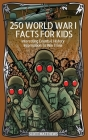250 World War 1 Facts For Kids - Interesting Events & History Information To Win Trivia Cover Image