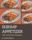 365 Fantastic Shrimp Appetizer Recipes: Best Shrimp Appetizer Cookbook for Dummies Cover Image