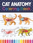 Cat Anatomy Coloring Book: Cat Anatomy Coloring Book for Kids & Adults. The New Surprising Magnificent Learning Structure For Veterinary Anatomy Cover Image