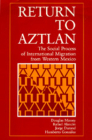 Return to Aztlan: The Social Process of International Migration from Western Mexico (Studies in Demography #1) Cover Image