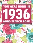 You Were Born In 1936: Word Search Book: Beautiful Floral Cover For Puzzles Fans With 1500+ Words & Solutions Cover Image