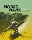 No Bad Waves: Talking Story with Mickey Munoz Cover Image