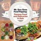 Mr. Goo Goes Food Tripping: Famous Food and Delicacies in Asia Cover Image