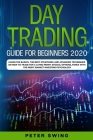 Day Trading Guide For Beginners 2020: Learn the Basics, The Best Strategies and Advanced Techniques on How To Trade For a Living Penny Stocks, Options Cover Image