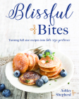 Blissful Bites: Turning Full-Size Recipes Into Bite-Size Portions Cover Image