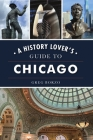A History Lover's Guide to Chicago (History & Guide) Cover Image