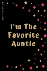 BEST AUNT EVER I'm The Favorite Auntie: Cute and Funny Gift Idea Lined Notebook For Greatest Aunt Gag Gift from Niece or Nephew Cover Image