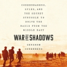 War of Shadows Lib/E: Codebreakers, Spies, and the Secret Struggle to Drive the Nazis from the Middle East Cover Image