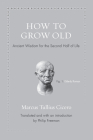 How to Grow Old: Ancient Wisdom for the Second Half of Life Cover Image