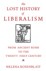 The Lost History of Liberalism: From Ancient Rome to the Twenty-First Century Cover Image