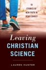 Leaving Christian Science: 10 Stories of New Faith in Jesus Christ Cover Image