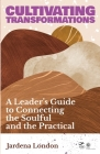Cultivating Transformations: A Leader's Guide to Connecting the Soulful and the Practical Cover Image