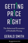 Getting Price Right: The Behavioral Economics of Profitable Pricing Cover Image