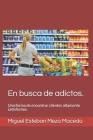 En Busca de adictos.: Una forma de encontrar clientes altamente satisfechos. Cover Image