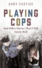 Playing Cops and Other Stories that I Tell, Fairly Well Cover Image