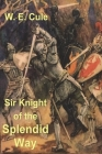 Sir Knight of the Splendid Way Cover Image