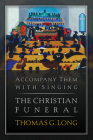 Accompany Them with Singing--The Christian Funeral Cover Image